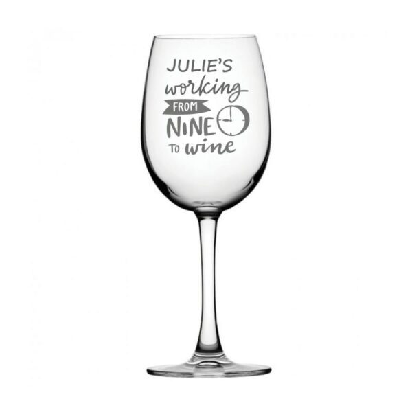 Personalised Engraved Wine Glass - Working from Nine to Wine